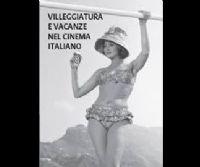 Locandina: Villeggiatura e vacanze nel cinema italiano 1949 - 2011