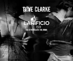 Locandina evento: DAVE CLARKE @ LANIFICIO 159
