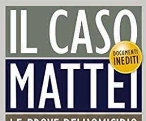 Locandina: Il caso Mattei. Le prove dell'omicidio del presidente dell'Eni dopo bugie, depistaggi e manipolazioni della verità