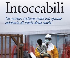 Locandina evento: Intoccabili, romanzo-testimonianza dalla più grande epidemia di Ebola della storia