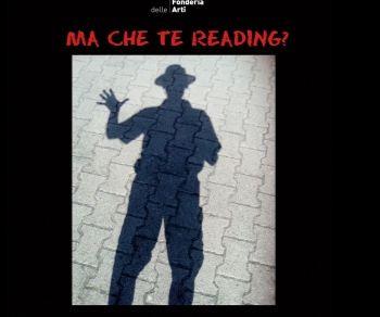 Spettacoli - Ma che te reading