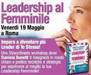 Il 19 maggio 2017 a Roma, si svolgerà un evento speciale dedicato alle donne che vogliono sviluppare la propria Leadership femminile in ogni ambito della vita