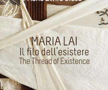 Dialogo tra Anna D'Elia e Maria Elvira Ciusa autrice del volume Maria Lai. Il filo dell'esistere