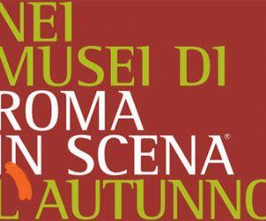 Altri eventi: Roma in Scena. Nei Musei di Roma in Scena l'autunno 3 Ottobre - 26 Novembre 2009
