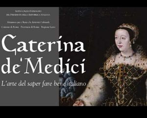 Altri eventi: Caterina dè Medici, L'arte del saper far bene italiano. 16 ottobre al 22 novembre 2009