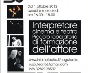 Altri eventi: INTERPRETARE CINEMA E TEATRO - PICCOLO LABORATORIO DI FORMAZIONE DELL'ATTORE
