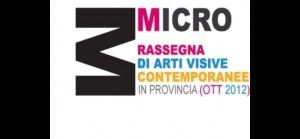 Rassegne: MICRO  Rassegna di Arti Visive Contemporanee