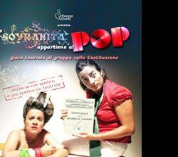 Spettacoli: LA SOVRANITA' APPARTIENE AL POP ovvero gioco teatrale di gruppo sulla Costituzione