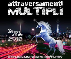 Rassegne: ATTRAVERSAMENTI MULTIPLI 2012 - teatro - danza - musica - performance - video
