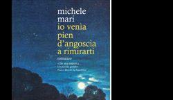 Libri: Incontro con Michele Mari in occasione della presentazione del suo grande successo Io venìa pien d'angoscia a rimirarti