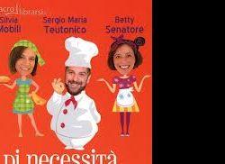 Libri: Silvia Mobili, Betty Senatore, Sergio Maria Teutonico con il Trio Medusa presentano DI NECESSITÀ… MENU