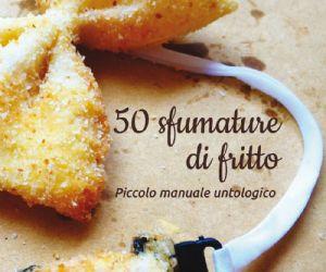 Libri: 50 SFUMATURE DI FRITTO presentazione al Mia di Roma - mercoledì 19 dicembre