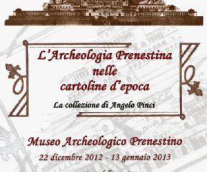 Mostre: L'Archeologia Prenestina nelle cartoline d'epoca - la collezione di Angelo Pinci