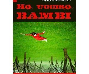 """Libri - Presentazione del libro """"Ho ucciso Bambi"""" di Carla Cucchiarelli"""