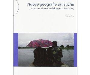 Libri: Nuove geografie artistiche.  Le mostre al tempo della globalizzazione - MACRO