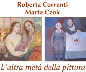 Gallerie: Roberta Correnti, Marta Czok: L'altra metà della pittura