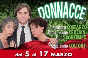 Spettacoli: Paola Tiziana Cruciani, Alessandra Costanzo e Pietro Bontempo in Donnacce
