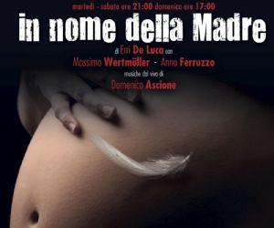 Spettacoli: MASSIMO WERTMÜLLER e ANNA FERRUZZO al Teatro Ambra alla Garbatella con In Nome della Madre di Erri De Luca