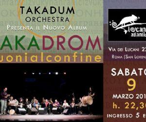 """Concerti: Presentazione nuovo album della Takadum Orchestra """"TakaDrom - Suoni al Confine"""" alla Locanda Atlantide"""