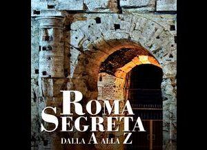 """Visite guidate: Nell'ambito dell'Iniziativa """"Roma segreta dalla A alla Z"""", organizzata dal Comune di Roma e da Zetema"""