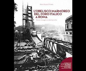 Libri - L'Obelisco marmoreo del Foro Italico a Roma. Presentazione libro