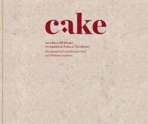 Libri - Presentazione del libro Cake. La cultura del dessert tra tradizione araba e occidentale