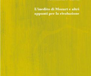Libri - L'inedito di Mozart e altri appunti per la rivoluzione, di Alessandro Sarra