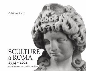 Libri: Scultura a Roma 1534-1621. Da Paolo III Farnese a Paolo V Borghese