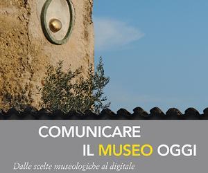 """Libri: Presentazione del volume """"Comunicare il museo oggi. Dalle scelte museologiche al digitale"""""""