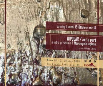 Gallerie - Mariangela Inglese - BIPOLAR/ art a part