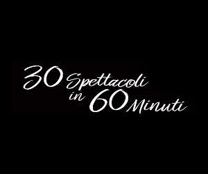 Spettacoli: 30 spettacoli in 60 minuti
