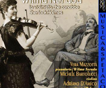 Spettacoli - Wilma Neruda, la violinista che conobbe Sherlock Holmes