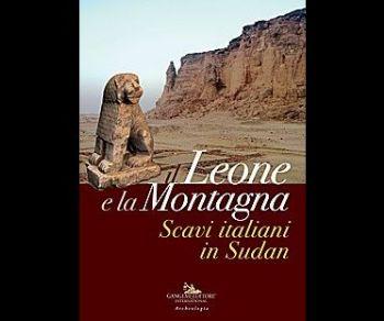 Mostre - Il Leone e la Montagna. Scavi Italiani in Sudan