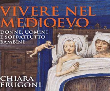 Libri - Vivere nel Medioevo Donne, uomini e soprattutto bambini