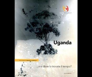 Altri eventi - UGANDA – Ma dove lo trovate il tempo?