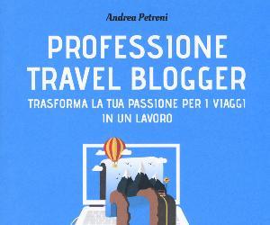 Libri: Professione travel blogger. Trasforma la tua passione per i viaggi in un lavoro