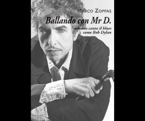 Libri: Ballando con Mr D.-Nessuno canta il blues come Bob Dylan