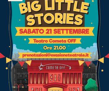 Spettacoli - Big Little Stories! Ovvero, 6 Autori in cerca di Personaggi