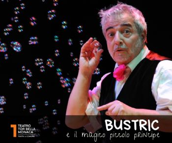 Spettacoli - Bustric e il magico piccolo principe