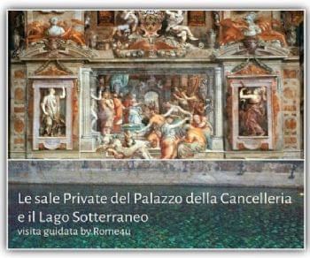 Visite guidate - Le Sale Private del Palazzo della Cancelleria e il Lago Sotterraneo