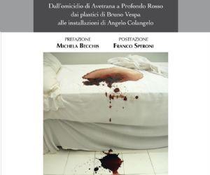 Dall'omicidio di Avetrana a Profondo Rosso, dai plastici di Bruno Vespa alle installazioni di Angelo Colangelo di Ivan D'Alberto