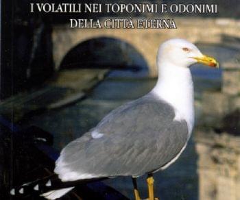 Libri - In volo su Roma, i volatili nei toponimi e odonimi nella città eterna