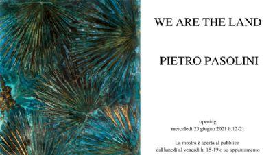 "Mostre - Pietro Pasolini ""We are the land"""