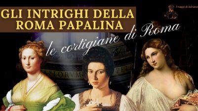 Visite guidate - Gli intrighi della Roma papalina: le cortigiane di Roma