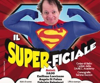 """Spettacoli - Dado in """"Il Super-ficiale"""""""