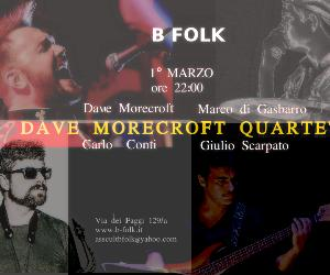 Locali - Dave Morecroft Quartet in concerto al B-Folk