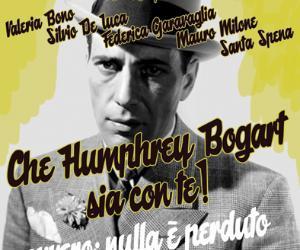 Spettacoli - Che Humphrey Bogart sia con te! Ovvero: nulla è perduto