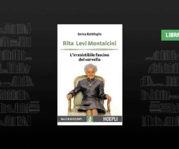 Libri - Rita Levi Montalcini. L'irresistibile fascino del cervello