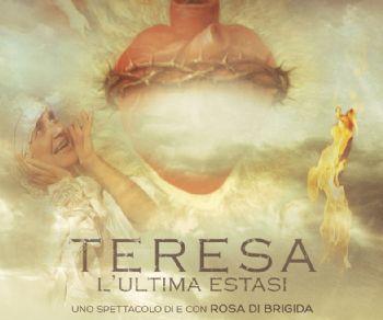 Spettacoli - Teresa. L'Ultima Estasi
