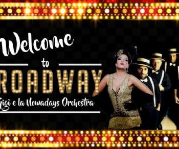 "Locali: Gigi & La Nowadays Orchestra ""Welcome To Broadway"" in concerto"